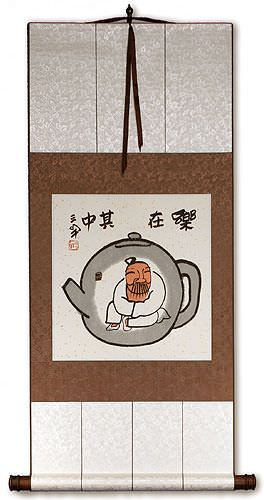 Enjoy Life, Live in a Tea Pot<br>Chinese Philosophy Wall Scroll