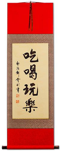 Eat Drink and be Merry<br>Chinese Proverb Wall Scroll